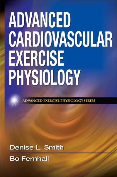 Advanced cardiovascular exercise physiology /