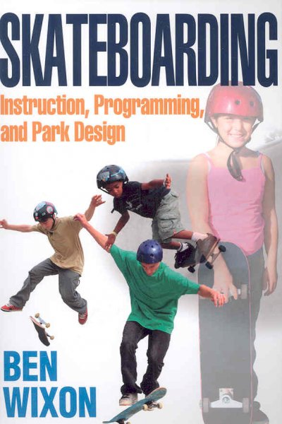 Skateboarding : instruction, programming, and park design /