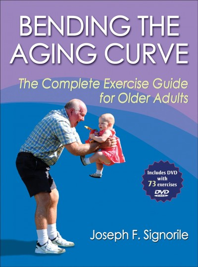 Bending the aging curve : the complete exercise guide for older adults /