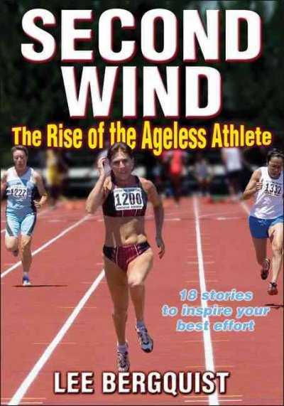 Second wind : the rise of the ageless athlete /