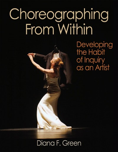 Choreographing from within : developing the habit of inquiry as an artist /