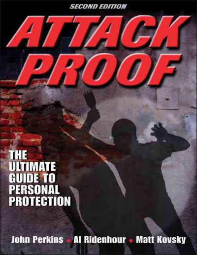 Attack proof : the ultimate guide to personal protection /
