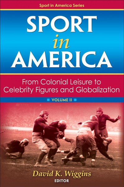 Sport in America : from colonial leisure to celebrity figures and globalization.