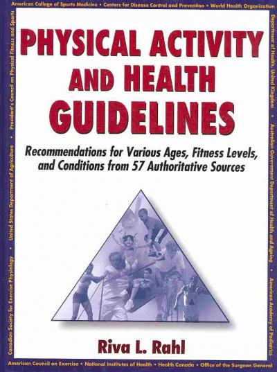 Physical activity and health guidelines : recommendations for various ages, fitness levels, and conditions from 57 authoritative sources /