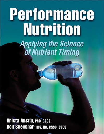 Performance nutrition : applying the science of nutrient timing /