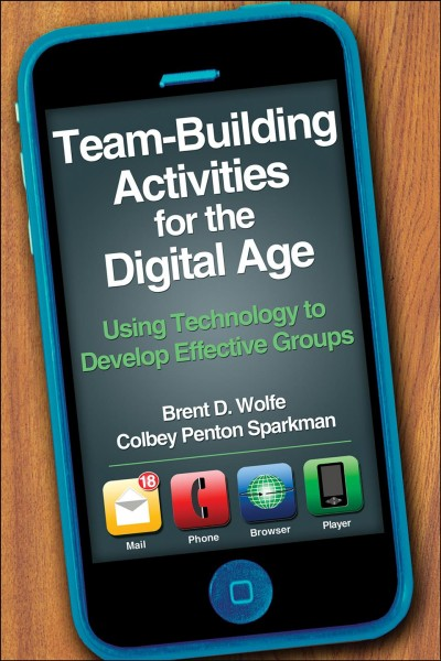 Team-building activities for the digital age : using technology to develop effective groups /