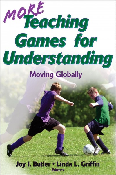 More teaching games for understanding : moving globally /