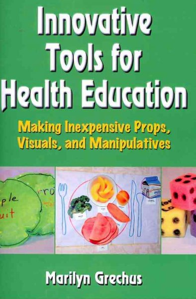 Innovative tools for health education : making inexpensive props, visuals, and manipulatives /