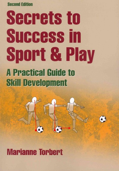 Secrets to success in sport & play : a practical guide to skill development /