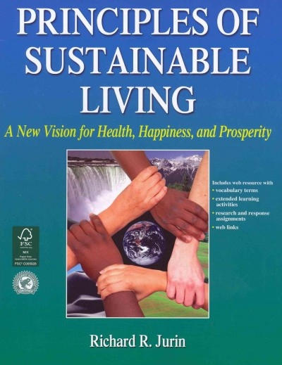 Principles of sustainable living : a new vision for health, happiness, and prosperity /