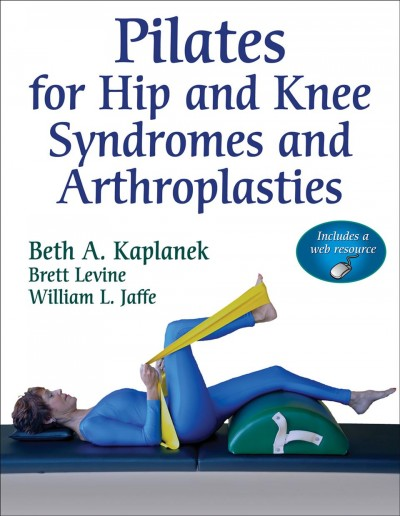 Pilates for hip and knee syndromes and arthroplasties /