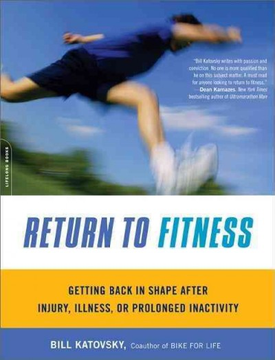 Return to fitness : getting back in shape after injury, illness, or prolonged inactivity /