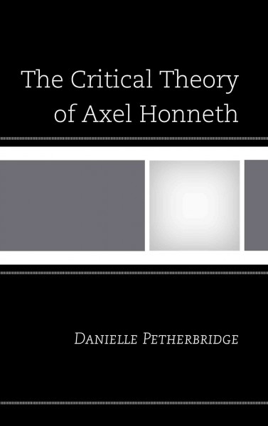 The critical theory of Axel Honneth /