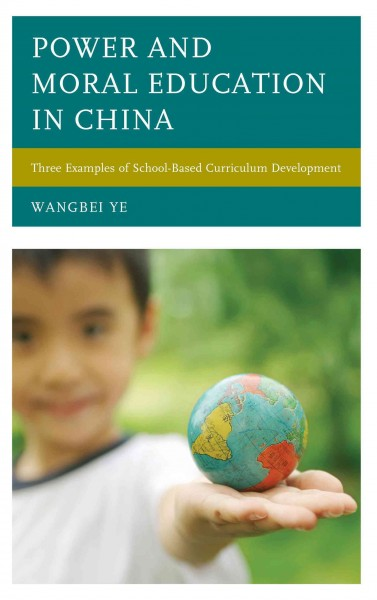 Power and moral education in China : three examples of school-based curriculum development /
