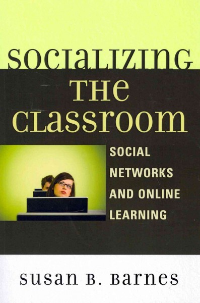 Socializing the classroom : social networks and online learning /