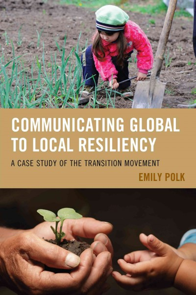 Communicating global to local resiliency : a case study of the transition movement /