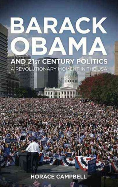 Barack Obama and twenty-first-century politics:a revolutionary moment in the USA