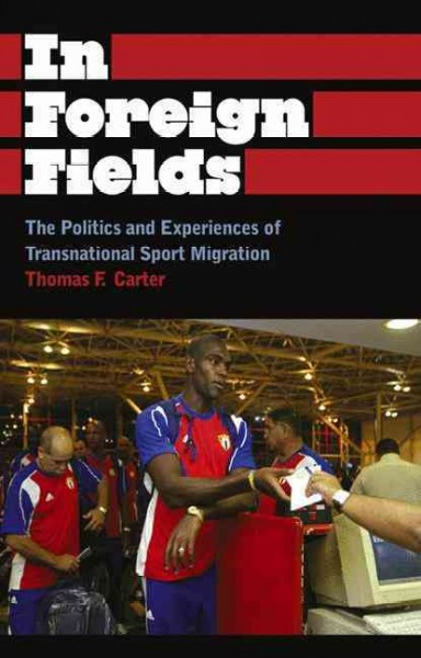In foreign fields : the politics and experiences of transnational sport migration /
