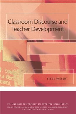 Classroom discourse and teacher development /