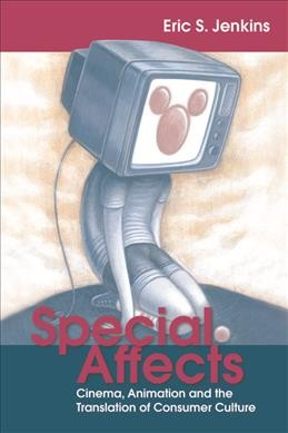 Special affects : cinema, animation and the translation of consumer culture /