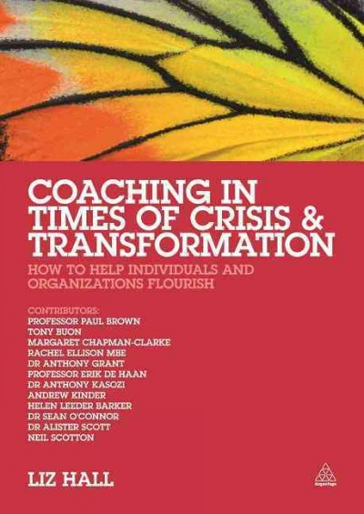 Coaching in times of crisis and transformation : how to help individuals and organizations flourish /