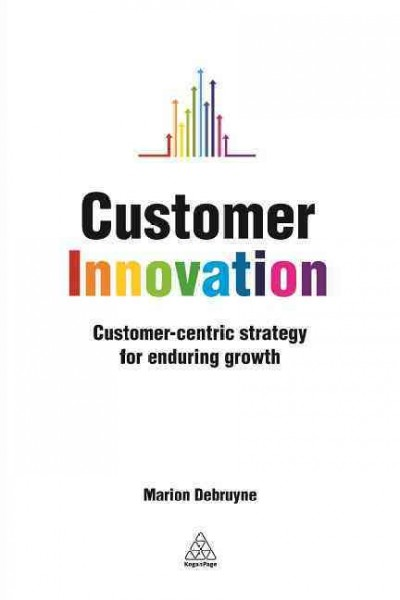 Customer innovation : : customer-centric strategy for enduring growth