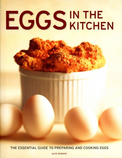 Eggs in the kitchen : : the essential guide to preparing and cooking eggs