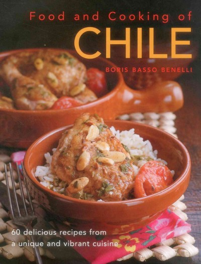 Food and cooking of Chile : : 60 delicious recipes from a unique and vibrant cuisine