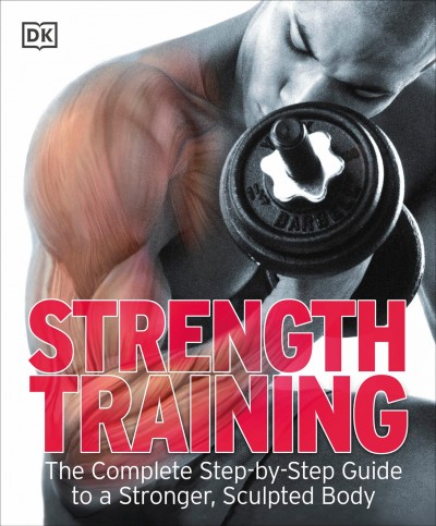 Strength training : the complete step-by-step guide to a stronger, sculpted body.