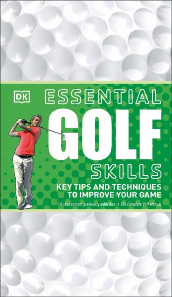 Essential golf skills : key tips and techniques to improve your game.