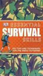 Essential survival skills : key tips and techniques for the great outdoors.