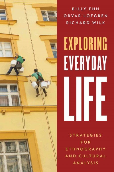 Exploring everyday life : strategies for ethnography and cultural analysis /