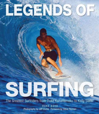 Legends of surfing : the greatest surfriders from Duke Kahanamoku to Kelly Slater /