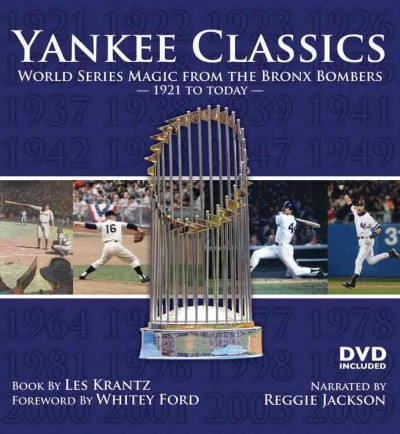 Yankee classics : World Series magic from the Bronx Bombers, 1921 to today /