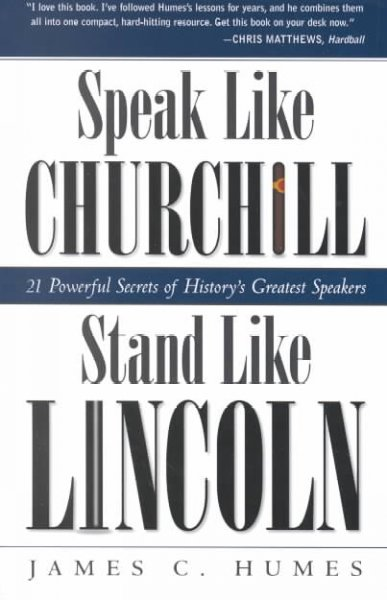 Speak like Churchill, Stand like Lincoln: 21 Practical Secrets of History's Grea
