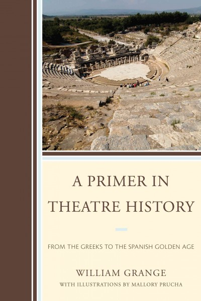 A primer in theatre history : from the Greeks to the Spanish Golden Age /