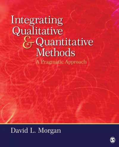 Integrating qualitative and quantitative methods : a pragmatic approach /