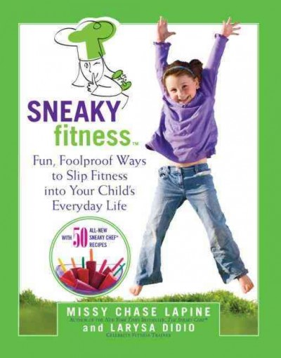 Sneaky fitness : fun, foolproof ways to slip fitness into your child