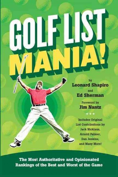 Golf list mania! : the most authoritative and opinionated rankings of the best and worst of the game /