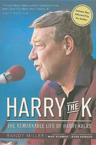 Harry the K : the remarkable life of Harry Kalas /