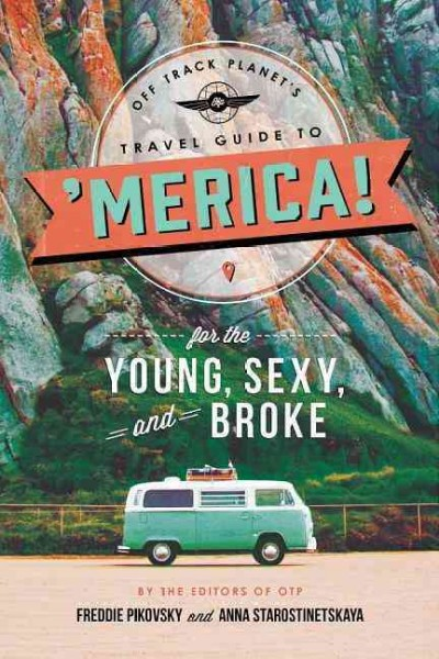 Off Track Planet's Travel Guide to 'Merica! for the Young, Sexy, and Broke
