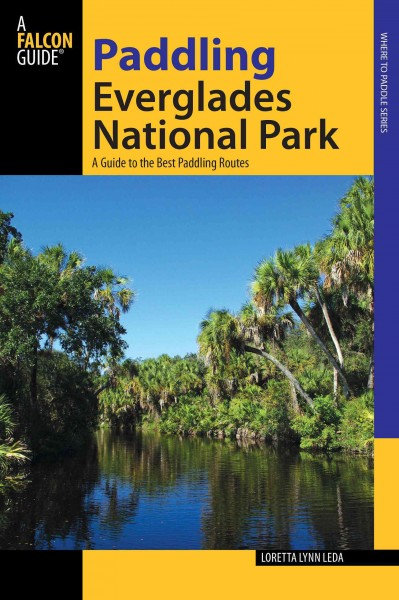 Paddling Everglades National Park : a guide to the best paddling adventures /