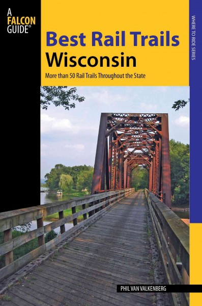 Best rail trails Wisconsin : more than 50 rail trails throughout the state /