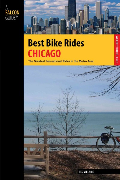 Best bike rides Chicago : the greatest recreational rides in the metro area /