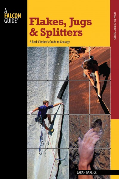 Flakes, jugs, and splitters : a rock climber