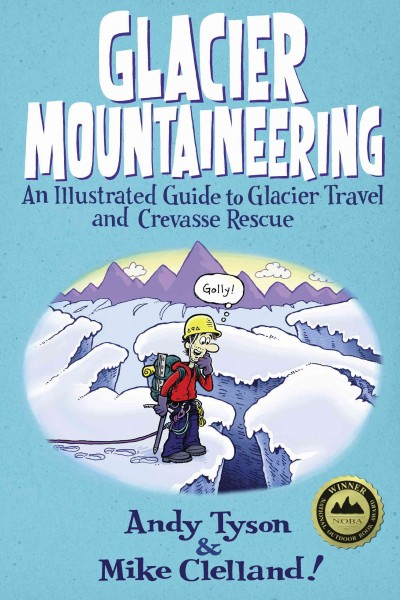 Glacier mountaineering : an illustrated guide to glacier travel and crevasse rescue /