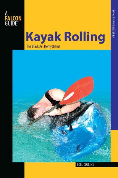 Kayak rolling : the black art demystified /