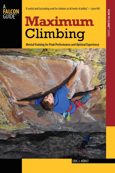 Maximum climbing : mental training for peak performance and optimal experience /