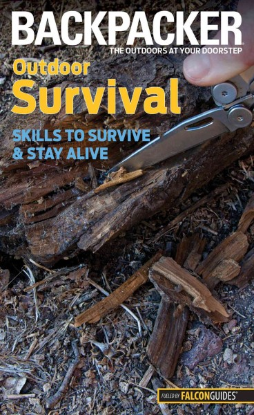 Backpacker outdoor survival : skills to survive and stay alive /