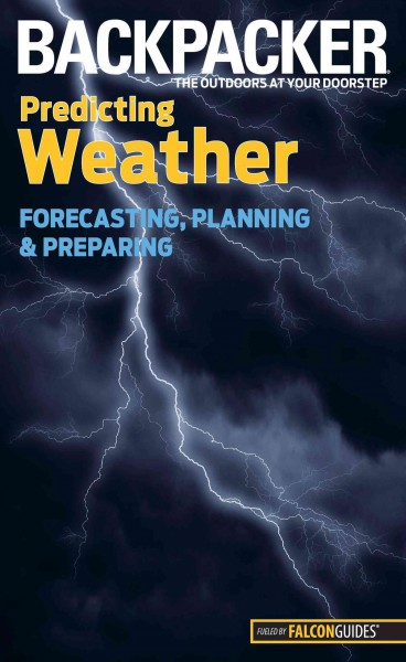 Backpacker predicting weather : forecasting, planning, and preparing /
